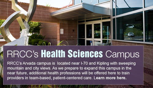 RRCC's Arvada campus is located near I-70 and Kipling with sweeping views of the Rocky Mountains and downtown Denver. As we prepare to  expand this campus in the near future, additional health professions will  be offered here to train providers in team-based, patient-centered care.  Learn more now about our expansion.